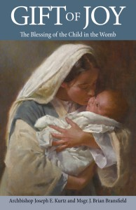 "This book, Gift of Joy, by Archbishop Kurtz and Msgr. Brian Bransfield, introduces parents to the ""Blessing of the Child in the Womb,"" described by Archbishop Kurtz, in this article as a prayerful way to promote life."